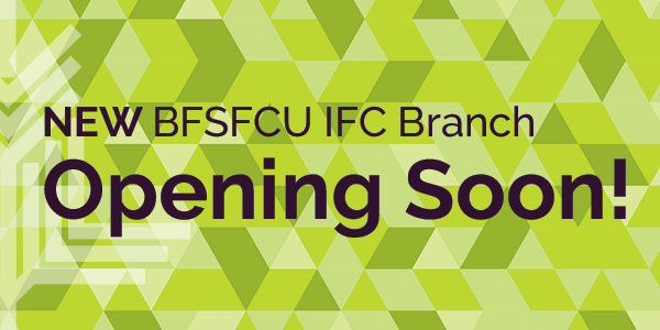 New BFSFCU IFC Branch Opening Soon