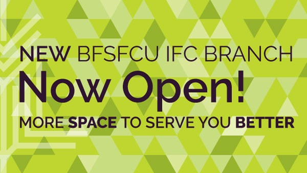 NEW BFSFCU IFC Branch Now Open with more space to serve you better